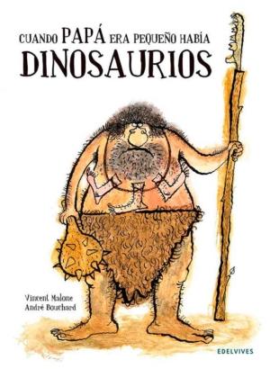 cuando papa era pequeno habia dinosaurios